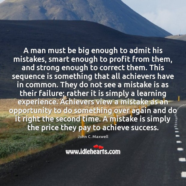 A man must be big enough to admit his mistakes, smart enough Mistake Quotes Image