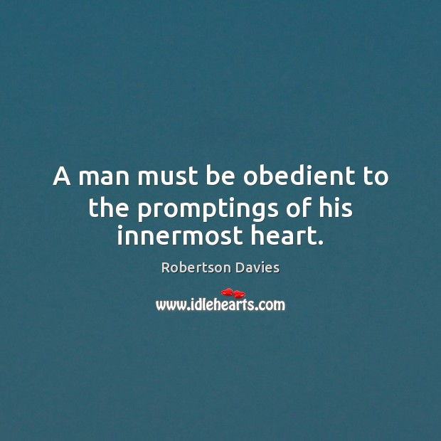 A man must be obedient to the promptings of his innermost heart. Image