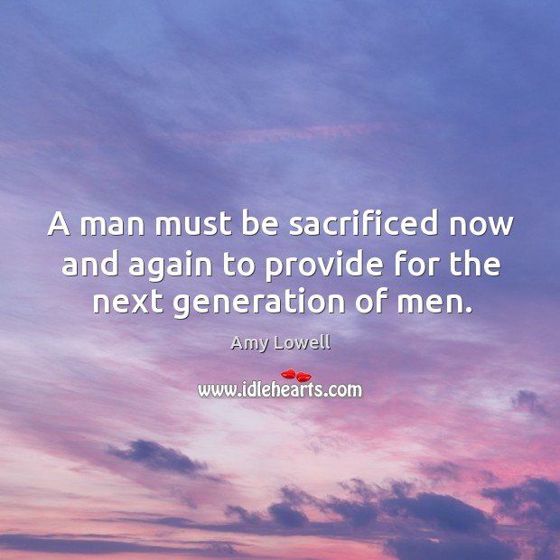 A man must be sacrificed now and again to provide for the next generation of men. Image