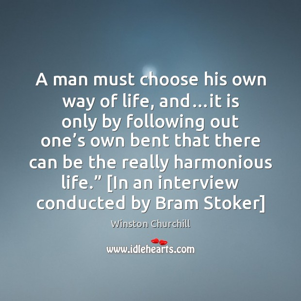 A man must choose his own way of life, and…it is Winston Churchill Picture Quote