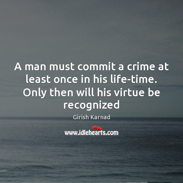 A man must commit a crime at least once in his life-time. Image