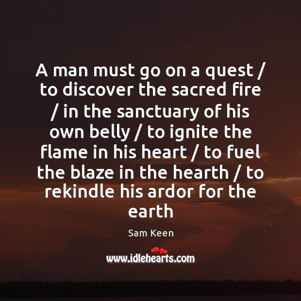 Image, A man must go on a quest / to discover the sacred fire /
