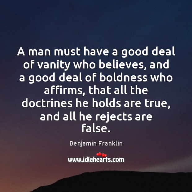 A man must have a good deal of vanity who believes, and Boldness Quotes Image