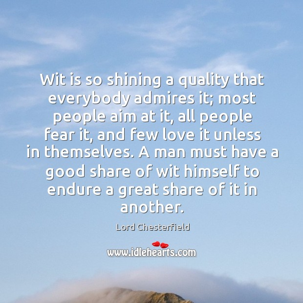 A man must have a good share of wit himself to endure a great share of it in another. Image