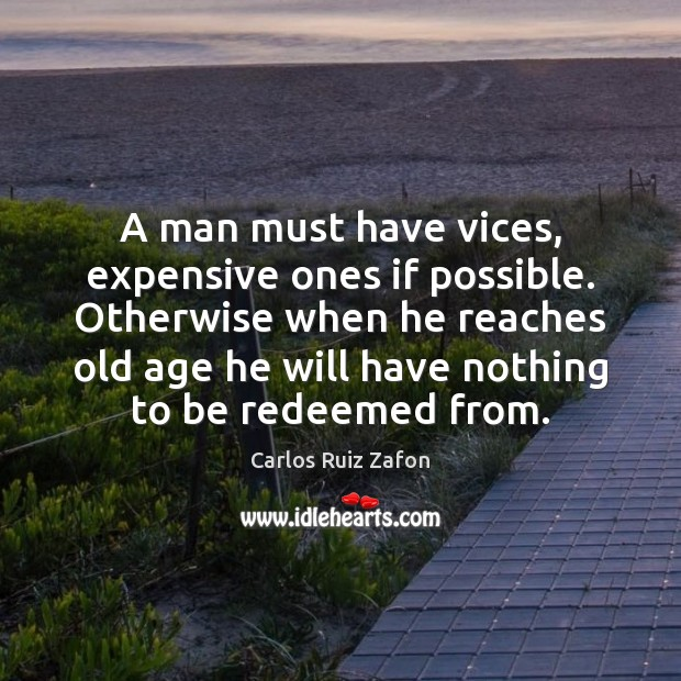 A man must have vices, expensive ones if possible. Otherwise when he Carlos Ruiz Zafon Picture Quote