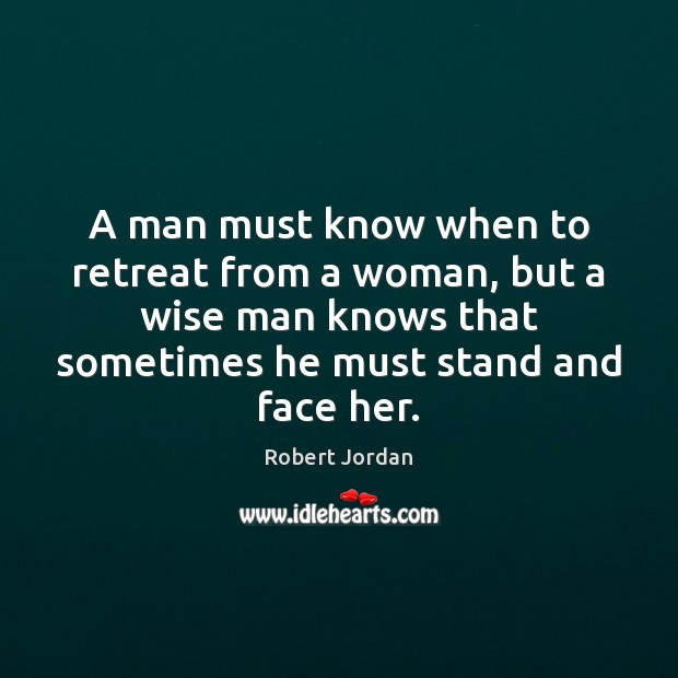 A man must know when to retreat from a woman, but a Robert Jordan Picture Quote