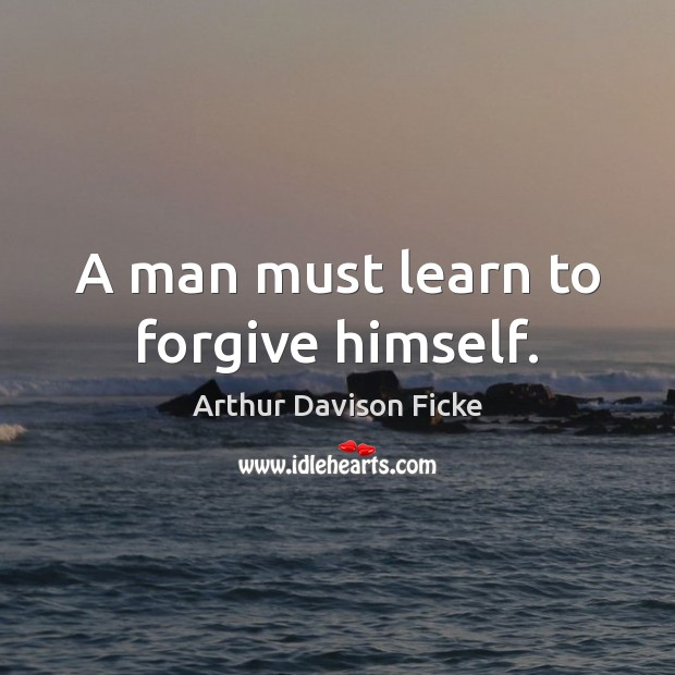 Image, A man must learn to forgive himself.