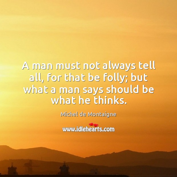 Image, A man must not always tell all, for that be folly; but