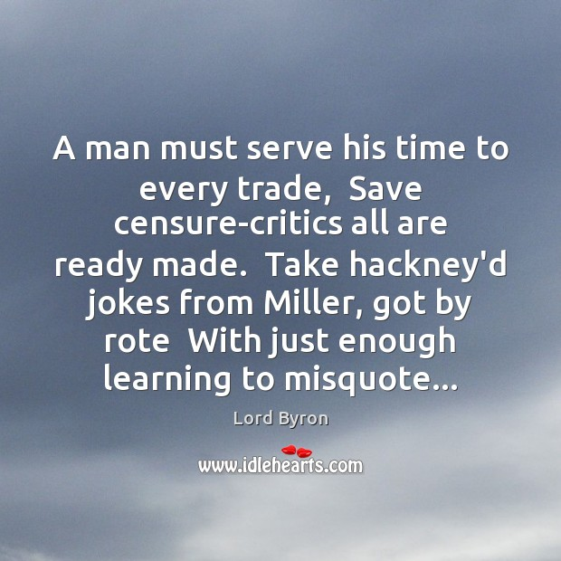 Image, A man must serve his time to every trade,  Save censure-critics all