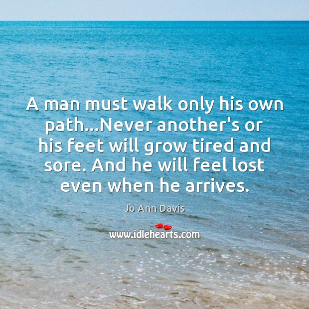 A man must walk only his own path…Never another's or his Image