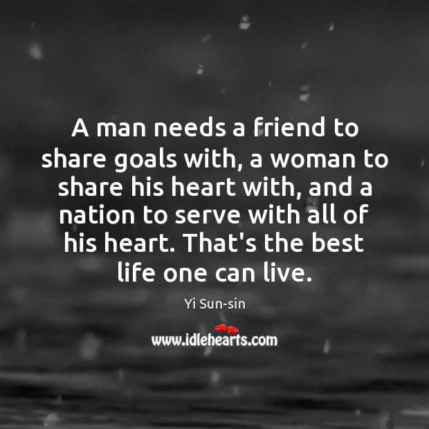 A man needs a friend to share goals with, a woman to Serve Quotes Image