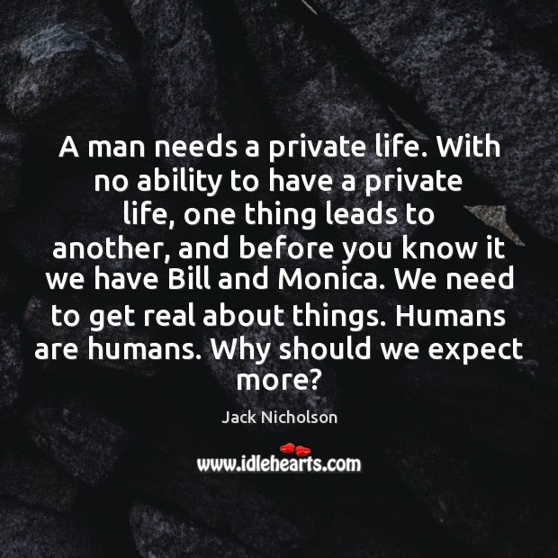 A man needs a private life. With no ability to have a Image