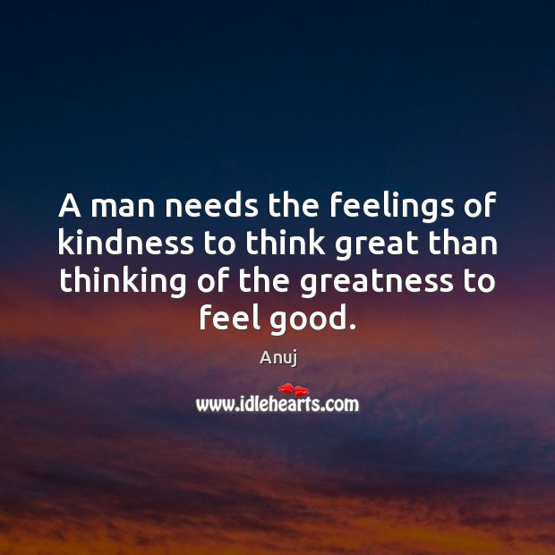 Image, A man needs the feelings of kindness to think great than thinking