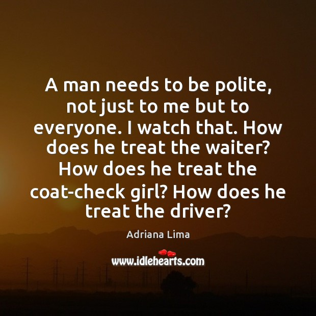 A man needs to be polite, not just to me but to Image