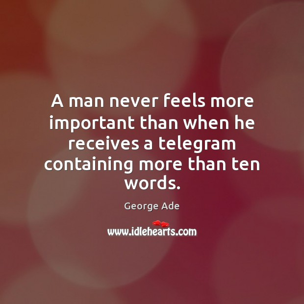 A man never feels more important than when he receives a telegram George Ade Picture Quote