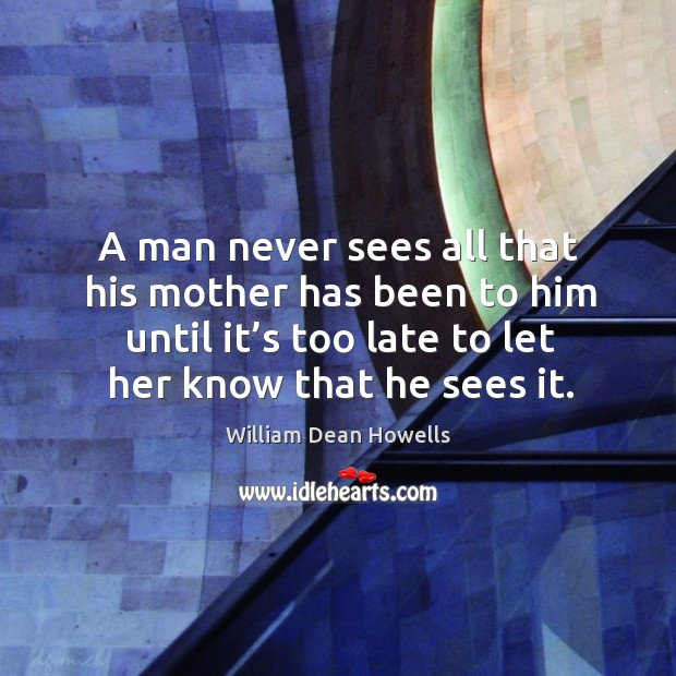 Image, A man never sees all that his mother has been to him until it's too late to let her know that he sees it.