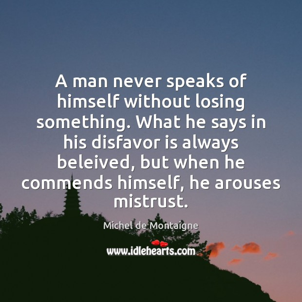 Image, A man never speaks of himself without losing something. What he says