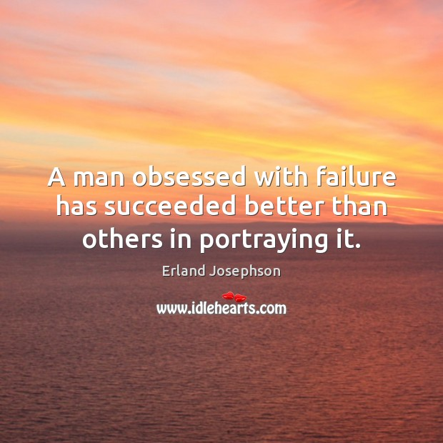 Image, A man obsessed with failure has succeeded better than others in portraying it.
