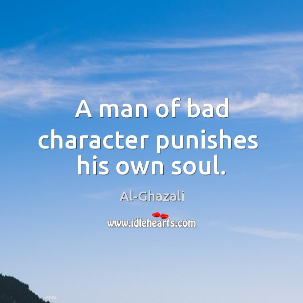 Image, A man of bad character punishes  his own soul.