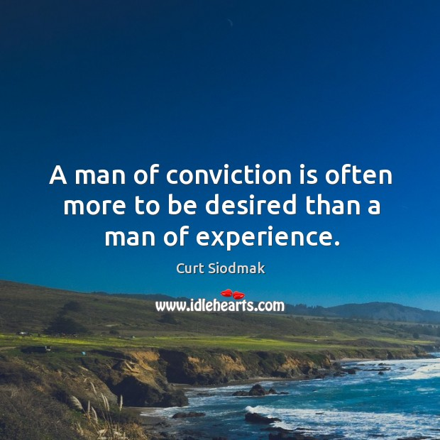 A man of conviction is often more to be desired than a man of experience. Image