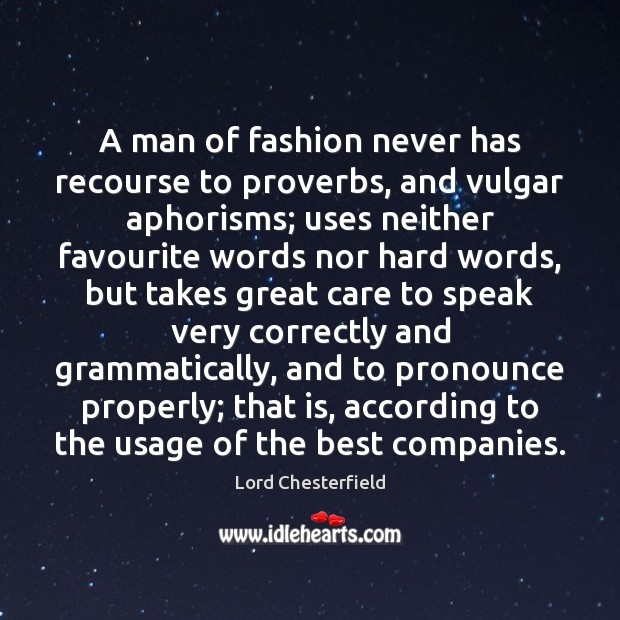A man of fashion never has recourse to proverbs, and vulgar aphorisms; Image