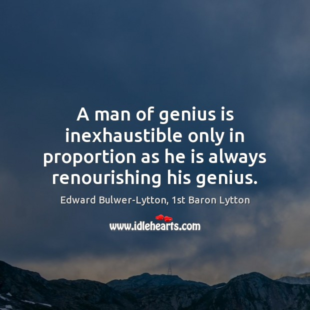 Image, A man of genius is inexhaustible only in proportion as he is