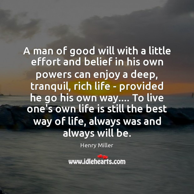 A man of good will with a little effort and belief in Henry Miller Picture Quote