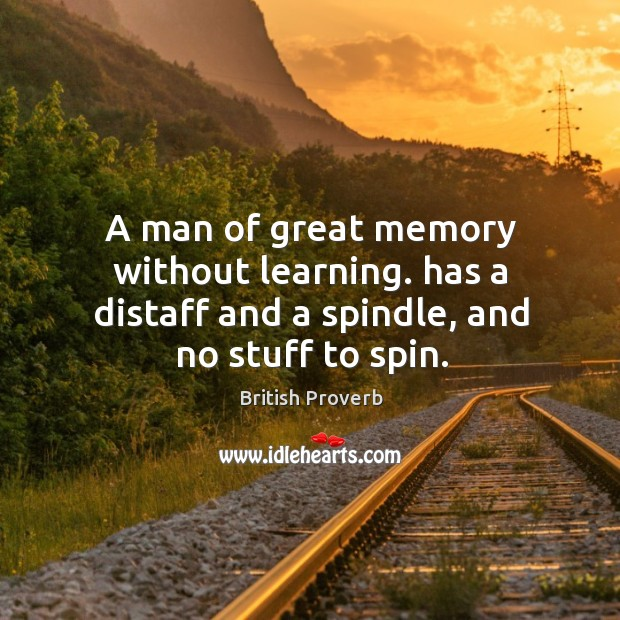 A man of great memory without learning. Has a distaff and a spindle, and no stuff to spin. Image