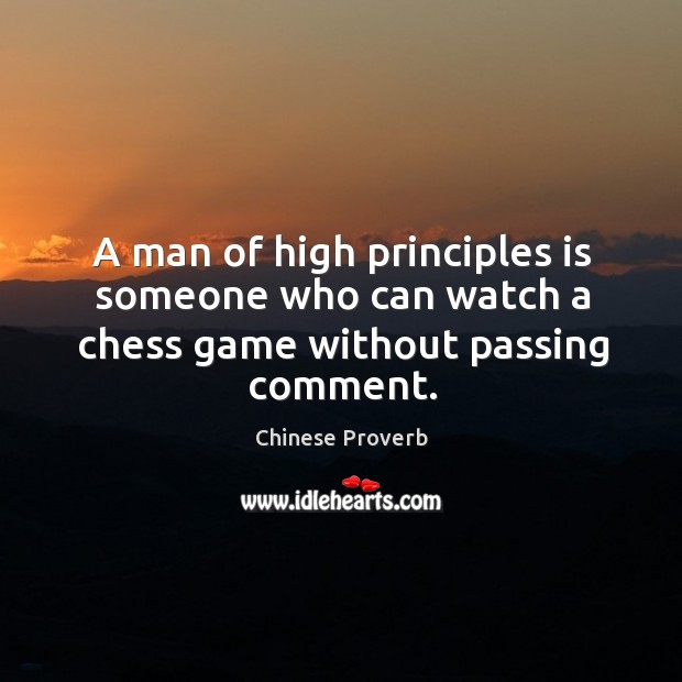Image, A man of high principles is someone who can watch a chess game