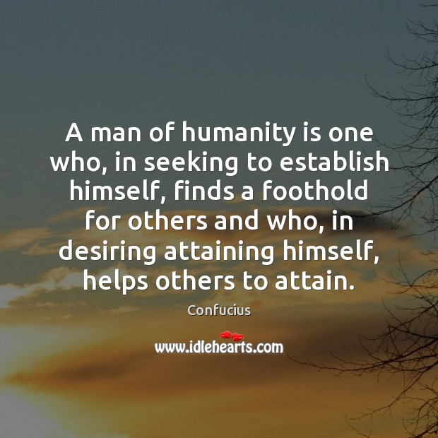 Image, A man of humanity is one who, in seeking to establish himself,