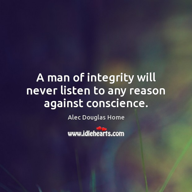 Image, A man of integrity will never listen to any reason against conscience.