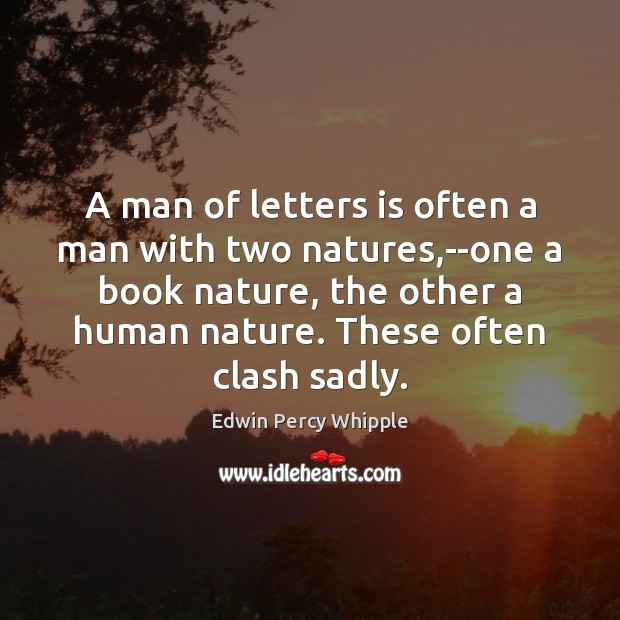 Image, A man of letters is often a man with two natures,–one