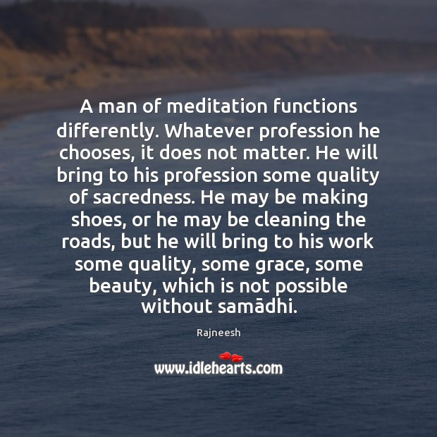 Image, A man of meditation functions differently. Whatever profession he chooses, it does