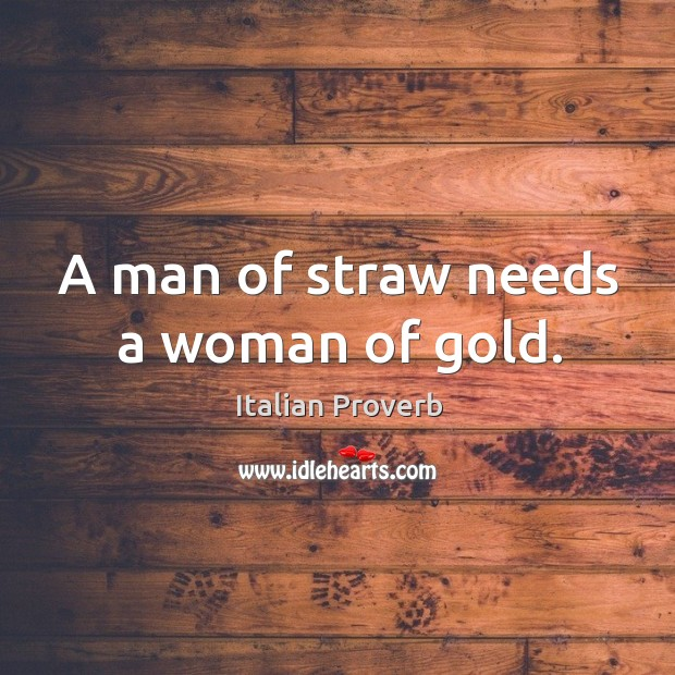 Image, A man of straw needs a woman of gold.