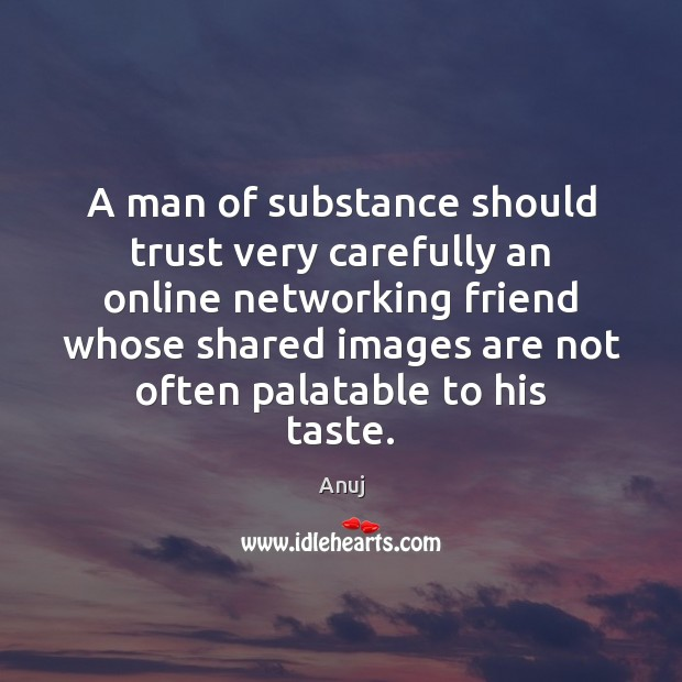 Image, A man of substance should trust very carefully an online networking friend