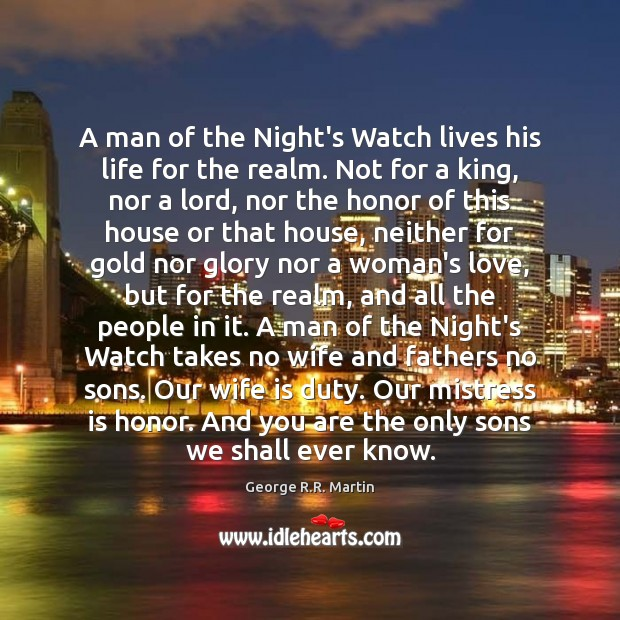 A man of the Night's Watch lives his life for the realm. George R.R. Martin Picture Quote