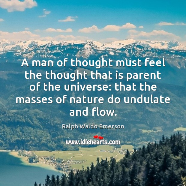 A man of thought must feel the thought that is parent of Image