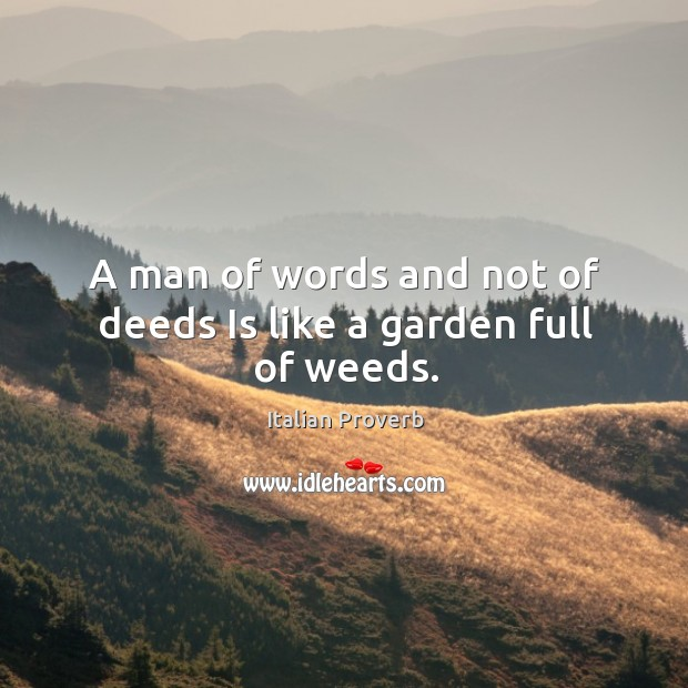 Image, A man of words and not of deeds is like a garden full of weeds.