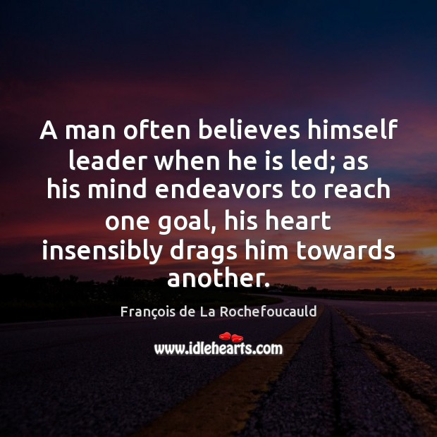 Image, A man often believes himself leader when he is led; as his