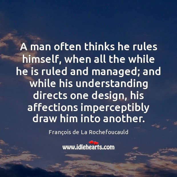 A man often thinks he rules himself, when all the while he Image