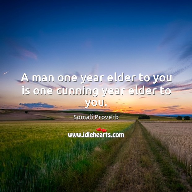 A man one year elder to you is one cunning year elder to you. Somali Proverbs Image