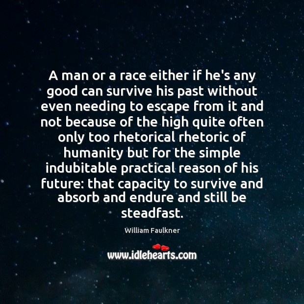 A man or a race either if he's any good can survive William Faulkner Picture Quote