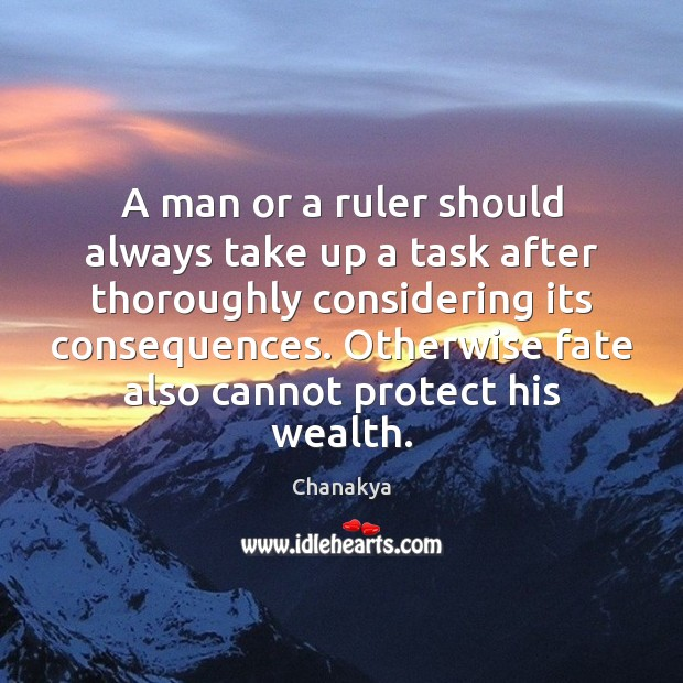 A man or a ruler should always take up a task after Chanakya Picture Quote