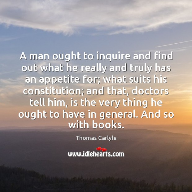 A man ought to inquire and find out what he really and Thomas Carlyle Picture Quote
