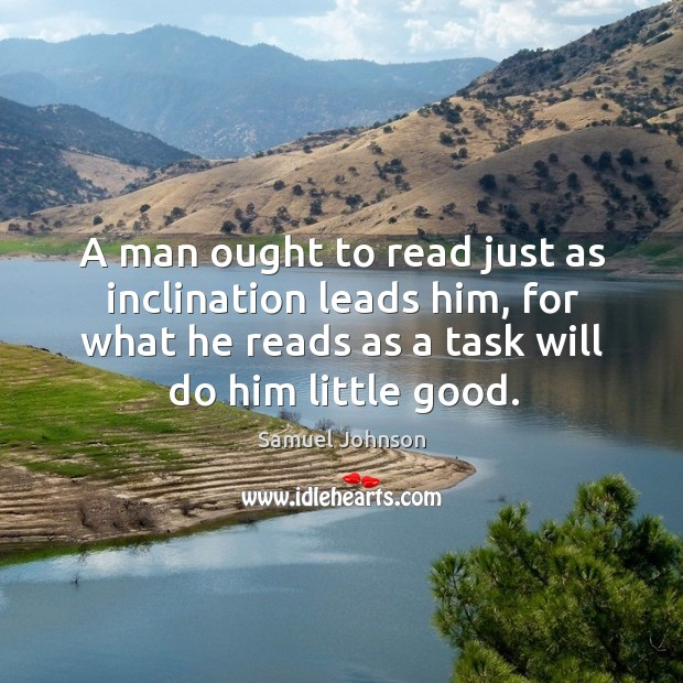 Image about A man ought to read just as inclination leads him, for what he reads as a task will do him little good.