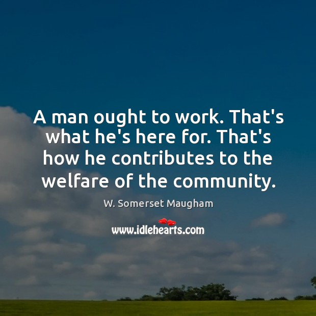 A man ought to work. That's what he's here for. That's how Image