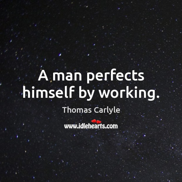 A man perfects himself by working. Image