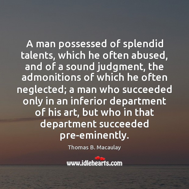 A man possessed of splendid talents, which he often abused, and of Image