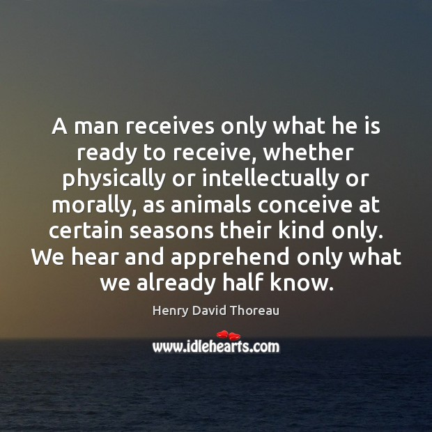 Image, A man receives only what he is ready to receive, whether physically