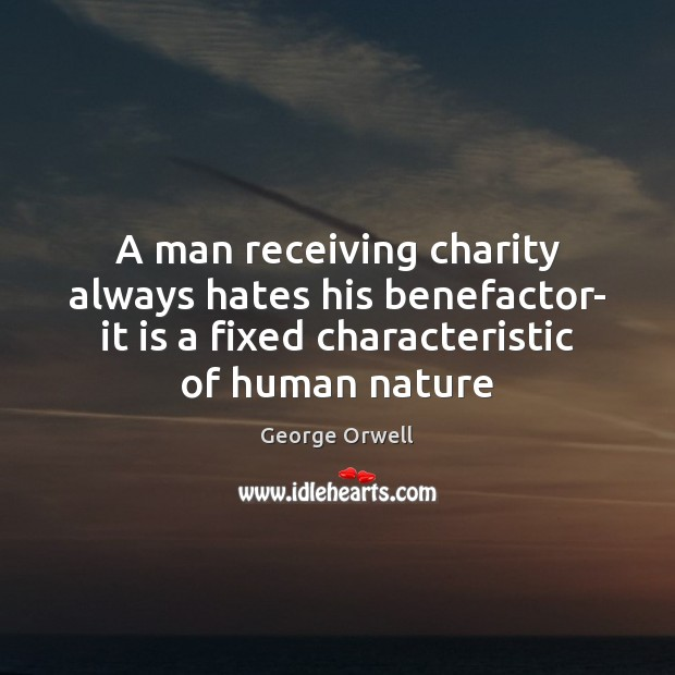 Image, A man receiving charity always hates his benefactor- it is a fixed
